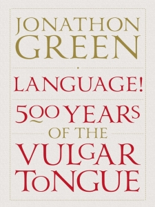 jonathon-green-language-500-years-of-the-vulgar-tongue