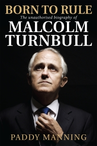 Malcolm Turnbull Born to Rule